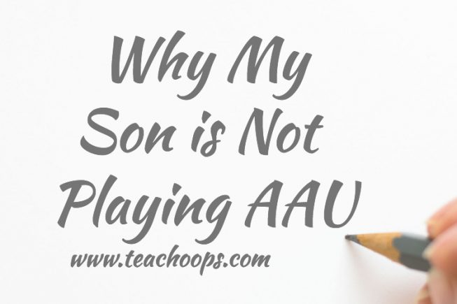Why my son is not playing AAU / summer basketball