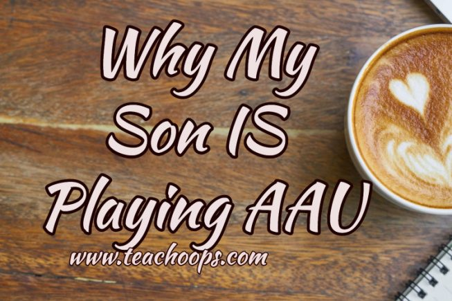 Why my son IS playing AAU Basketball