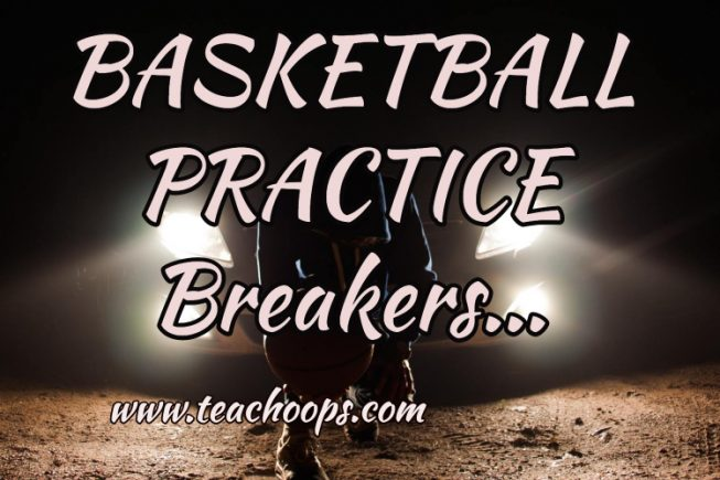 BASKETBALL PRACTICE BREAKERS…CHALLENGING AND HAVING FUN AT PRACTICE