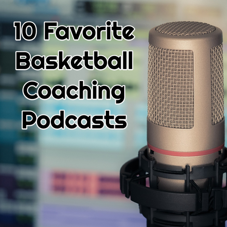 My 10 Favorite Podcasts for Rising or New Basketball Coaches