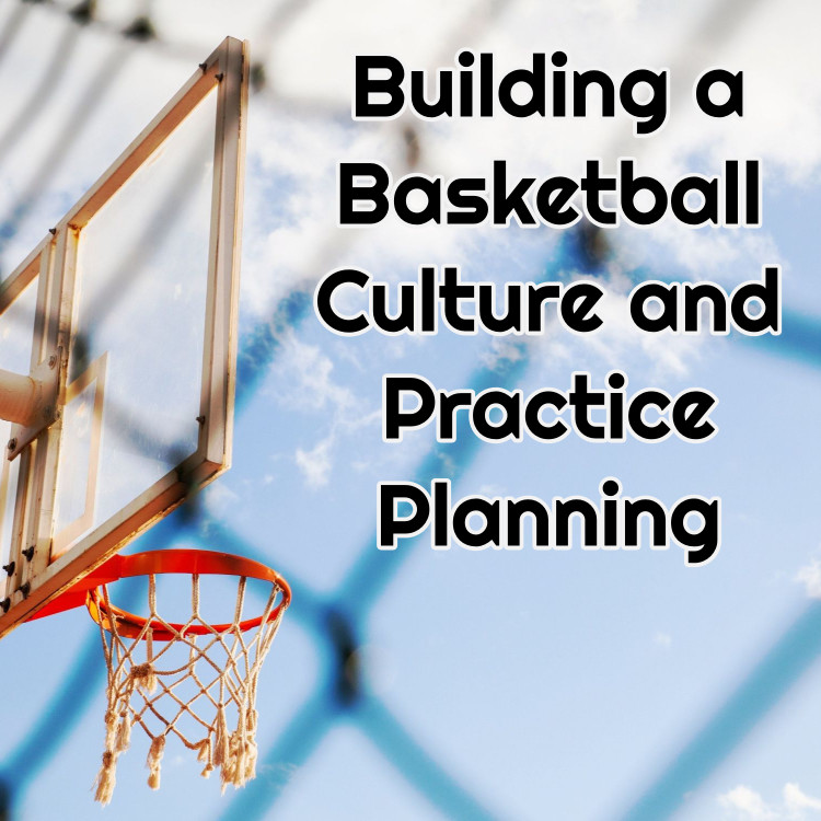 Building a Basketball Culture and Practice Planning