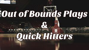 Out of Bounds Plays and Quick Hitters